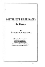 Cover of: Gottfried's pilgrimage: an allegory by Wyndham Madden Hutton