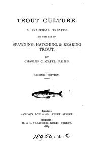Cover of: Trout culture: A practical treatise on the art of spawning, hatching & rearing trout by Charles C. Capel