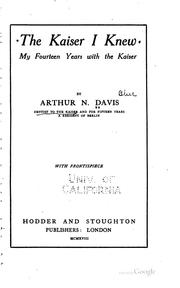 Cover of: The Kaiser I Knew: My Fourteen Years with the Kaiser by Arthur Newton Davis