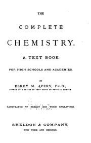 Cover of: The Complete Chemistry: A Text Book for High Schools and Academies by Elroy McKendree Avery