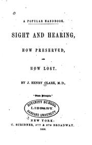 Cover of: Sight and Hearing, how Preserved, and how Lost. By J. Henry Clark by James Henry Clark
