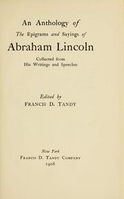 Cover of: An anthology of the epigrams and sayings of Abraham Lincoln, collected from his writings and speeches | Abraham Lincoln