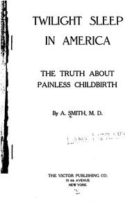Cover of: Twilight sleep in America: The Truth about Painless Childbirth | A. Smith