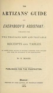 Cover of: The artizans' guide and everybody's assistant by Moore, R.