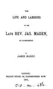 Cover of: The life and labours of the ... rev. Jas. Maden by James Maden
