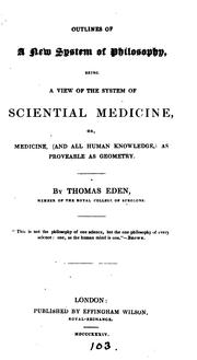 Cover of: Outlines of a new system of philosophy, a view of the system of sciential medicine by Thomas Eden