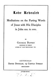Cover of: Love revealed: meditations on the parting words of Jesus with his disciples by George Bowen