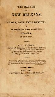 Cover of: The battle of New Orleans, or Glory, love and loyalty | C. E. Grice