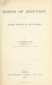 Cover of: Bonds of disunion; or, English misrule in the colonies by Charles James Rowe