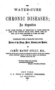 Cover of: The Water-cure in chronic diseases | James Manby Gully