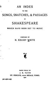 Cover of: An Index to the Songs, Snatches, & Passages in Shakespeare which Have Been Set to Music by Henry Kelsey White