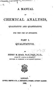 Cover of: A Manual of Chemical Analysis: Qualitative and Quantitative, for the Use of Students by Henry Minchin Noad