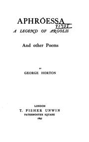 Cover of: Aphróessa: A Legend of Argolis, and Other Poems by George Horton
