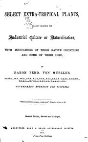Cover of: Select Extra-tropical Plants Readily Eligible for Industrial Culture Or Naturalization by Ferdinand von Mueller