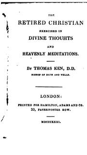 Cover of: The retired Christian exercised in divine thoughts, and heavenly meditations by Thomas Ken