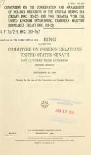 Cover of: Convention on the Conservation and Management of Pollock Resources in the Central Bering Sea (Treaty doc. 103-27) and two treaties with the United Kingdom establishing Caribbean maritime boundaries (Treaty doc. 103-23) | United States. Congress. Senate. Committee on Foreign Relations