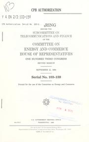 Cover of: CPB authorization | United States. Congress. House. Committee on Energy and Commerce. Subcommittee on Telecommunications and Finance.