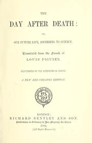 Cover of: The day after death, or, Our future life, according to science by Louis Figuier