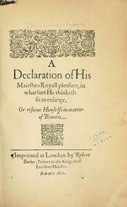 Cover of: A declaration of His Majesties royall pleasure, in what sort he thinketh fit to enlarge, or reserve himselfe in matter of bountie by Great Britain Sovereigns, etc., 1603-1625 (James I)