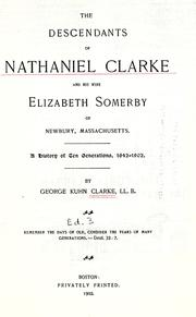 Cover of: The descendants of Nathaniel Clarke and his wife Elizabeth Somerby of Newbury, Massachusetts | Clarke, George Kuhn