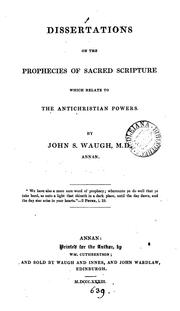 Cover of: Dissertations on the prophecies of sacred Scripture which relate to the antichristian powers | John S. Waugh