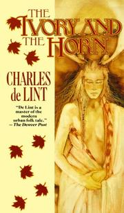 Cover of: The Ivory and the Horn (Newford) | Charles de Lint