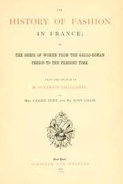 Cover of: The history of fashion in France, or, The dress of women from the Gallo-Roman period to the present time by Challamel, Augustin