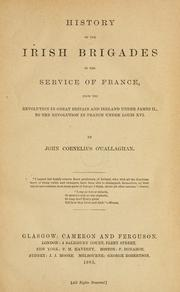 Cover of: History of the Irish brigades in the service of France, from the revolution in Great Britain and Ireland under James II, to the revolution in France under Louis XVI | John Cornelius O'Callaghan