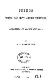 Cover of: Things which God hath joined together, addresses on Isaiah XLV by Stevenson Arthur Blackwood