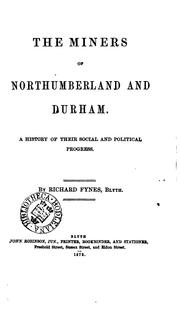 Cover of: The miners of Northumberland and Durham, a history of their social and political progress by Richard Fynes