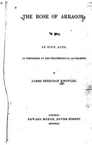 Cover of: The Rose of Arragon: A Play in Five Acts, as Performed at the Theatre-Royal, Haymarket by James Sheridan Knowles