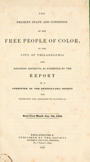 Cover of: The present state and condition of the free people of color, of the city of Philadelphia and adjoining districts | Pennsylvania Society for Promoting the Abolition of Slavery.