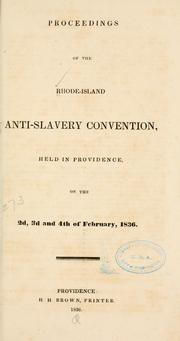 Cover of: Proceedings of the Rhode-Island anti-slavery convention, held in Providence, on the 2d, 3d and 4th of February, 1836 | Rhode Island state anti-slavery convention Providence 1836
