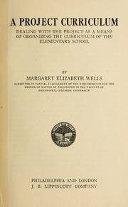 Cover of: A project curriculum, dealing with the project as a means of organizing the curriculum of the elementary school | Margaret Elizabeth Wells