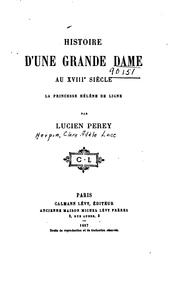 Cover of: Histoire d'une grande dame au XVIIIe siècle by Lucien Perey