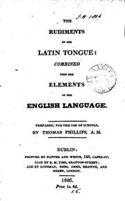 Cover of: The rudiments of the Latin tongue by Thomas Phillips
