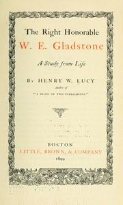 Cover of: The Right Honorable William Ewart Gladstone | Henry William Lucy