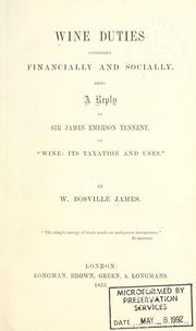 Cover of: Wine duties considered financially and socially, being a reply to Sir James Emerson Tennent on Wine, its taxation and uses by W. Bosville James