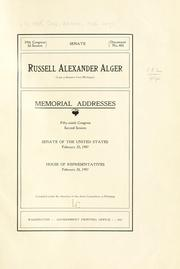 Cover of: Russell Alexander Alger (late a senator from Michigan) Memorial addresses, Fifty-ninth Congress, second session, Senate of the United States, February 23, 1907, House of representatives, February 24, 1907 | United States. 59th Congress, 2d session