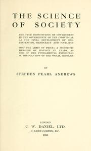 Cover of: True constitution of government in the sovereignty of the individual as the final development of Protestantism, democracy, and socialism | Stephen Pearl Andrews
