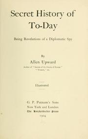 Cover of: Secret history of to-day Being Revelations of a Diplomatic Spy | Allen Upward