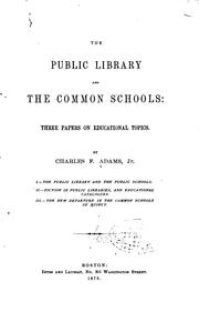 Cover of: The Public Library and the Common Schools: Three Papers on Educational Topics by Charles Francis Adams
