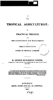 Cover of: The tropical agriculturist: a practical treatise by George Richardson Porter