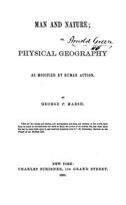 Cover of: Man and Nature: Or, Physical Geography as Modified by Human Action by George Perkins Marsh
