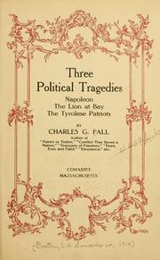Cover of: Three political tragedies: Napoleon, The lion at bay, The Tyrolese patriots | Charles G. Fall