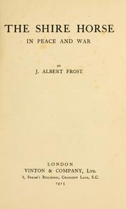 Cover of: The shire horse in peace and war | J. Albert Frost
