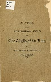 Cover of: Notes on the Arthurian epic and the Idylls of the king | Willoughby Reade