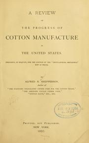 Cover of: A review of the progress of cotton manufacture in the United States | Alfred B Shepperson