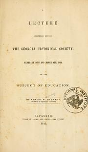 Cover of: Lecture delivered before the Georgia Historical Society, February 29th and March 4th, 1844, on the subject of education | Samuel K. Talmage