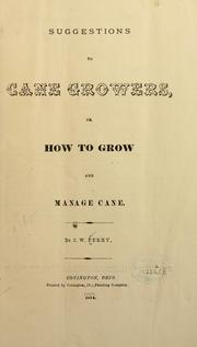 Cover of: Suggestions to cane growers, or how to grow and manage cane | J. W Perry